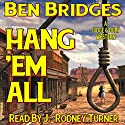 Hang 'em All: A Judge and Dury Western Audiobook by Ben Bridges Narrated by J. Rodney Turner