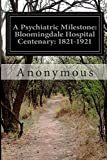 A Psychiatric Milestone: Bloomingdale Hospital Centenary: 1821-1921, Anonymous, 1500153591