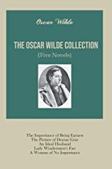 The Oscar Wilde Collection: Five Novels: The Importance of Being Earnest The Picture of Dorian Gray An Ideal Husband Lady Windermere's Fan A Woman of No Importance Paperback
