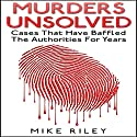 Murders Unsolved: Cases That Have Baffled the Authorities for Years: Murder, Scandals, and Mayhem, Book 3 Hörbuch von Mike Riley Gesprochen von: Paul Aulridge