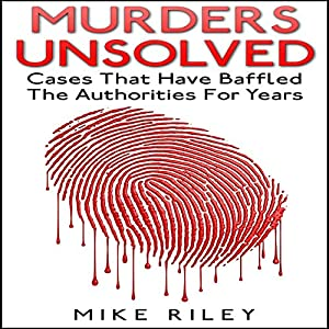 Murders Unsolved: Cases That Have Baffled the Authorities for Years Audiobook