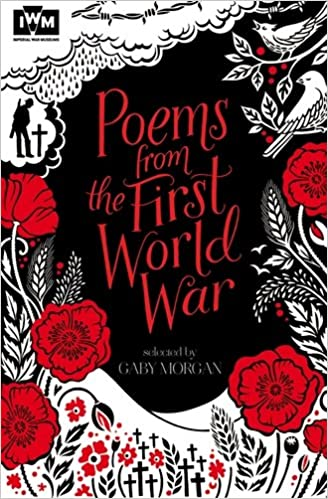 Poems from the First World War: Published in Association with Imperial War  Museums: Amazon.co.uk: Morgan, Gaby: 9781447226161: Books