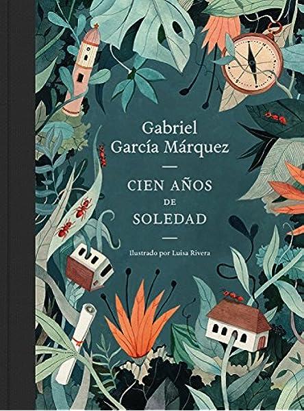 Cien años de soledad edición ilustrada : Ed. Conmemorativa Ilustrada 50 Aniversario Literatura Random House: Amazon.es: García Márquez, Gabriel, Rivera, Luisa: Libros