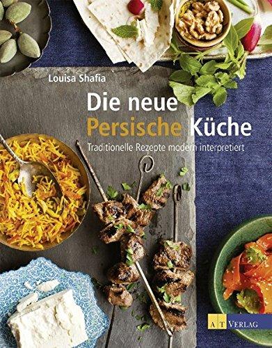 die neue persische küche: traditionelle rezepte modern ... - Persische Küche Vegetarisch