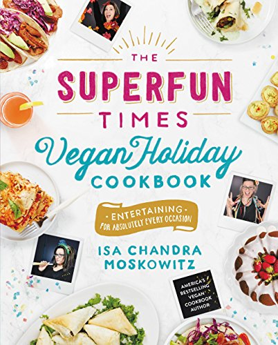 The Superfun Times Vegan Holiday Cookbook: Entertaining for Absolutely Every -