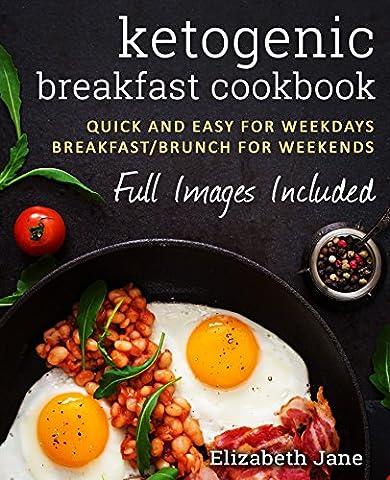 Breakfast Ketogenic Cookbook: Quick & Easy for Weekdays / Brunch for Weekends (Elizabeth Jane - Special Breakfast