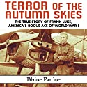 Terror of the Autumn Skies: The True Story of Frank Luke, America's Rogue Ace of World War I Audiobook by Blaine Pardoe Narrated by John McLain