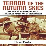 Terror of the Autumn Skies: The True Story of Frank Luke, America's Rogue Ace of World War I | Blaine Pardoe