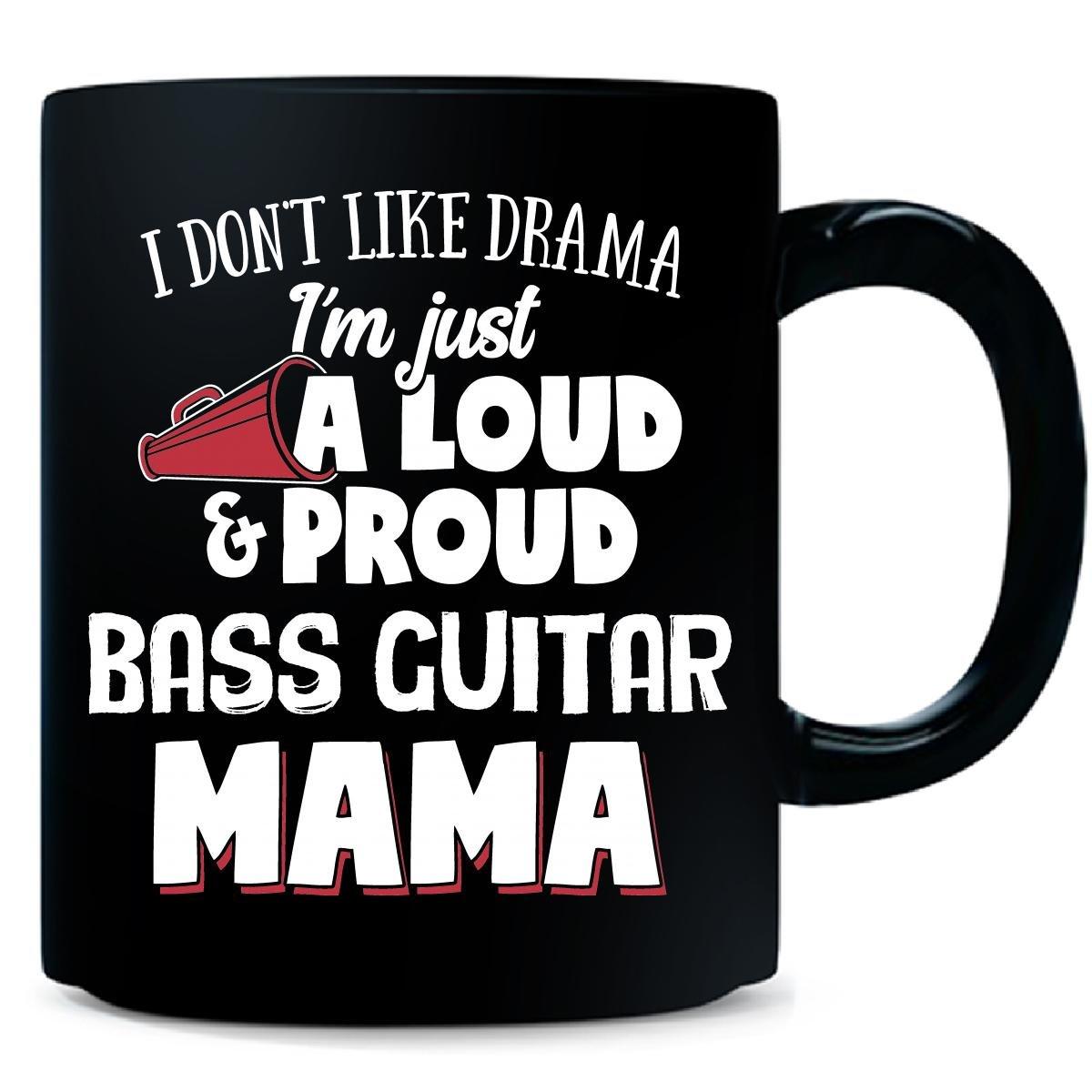 I'm Just A Loud And Proud Bass Guitar Mama - Mug