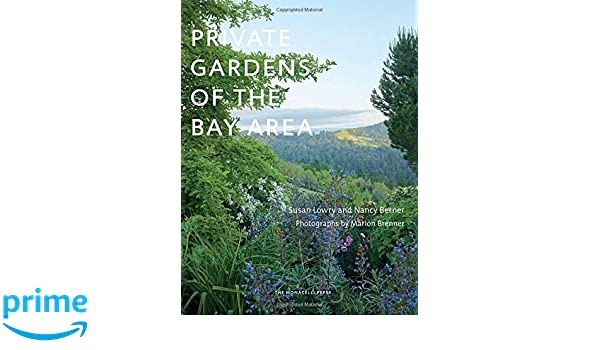 private gardens of the bay area susan lowry nancy berner marion brenner 9781580934763 amazoncom books
