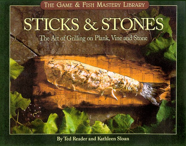 Sticks & Stones: The Art of Grilling on Plank, Vine and Stone (The Game & Fish Mastery Library) (Willow Sticks Diamond)