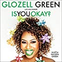 Is You Okay? Audiobook by GloZell Green Narrated by GloZell Green