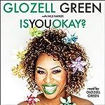 Is You Okay? | GloZell Green