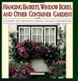 Hanging Baskets, Window Boxes, And Other Container Gardens: A Guide To Creative Small-Scale Gardening