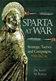 Sparta at War: Strategy, Tactics and Campaigns, 950-362 BC