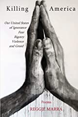 Killing America: Our United States of Ignorance, Fear, Bigotry, Violence and Greed Paperback