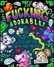 Fucking Adorable - Cute Critters with foul Mouths