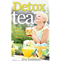 Detox Tea: 15 Detox Tea Recipes for Natural Cleansing (Lose Weight, Improve Skin, Remove Toxins) (English Edition)