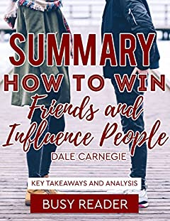 Summary: How to Win Friends and Influence People by Dale Carnegie: Key Takeaways and Analysis