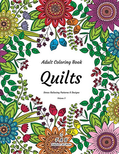 Adult Coloring Book - Quilts - Stress Relieving Patterns & Designs - Volume 3: More than 50 unique, fabulous, delicately designed & inspiringly intricate stress relieving patterns & designs!