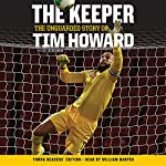 The Keeper - Young Readers' Edition: The Unguarded Story of Tim Howard | Tim Howard