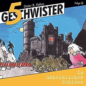 Im unheimlichen Schloss (5 Geschwister 3) Hörspiel