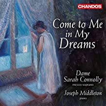 Dame Sarah Connolly: Come to Me in My Dreams