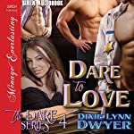 Dare to Love: The Dare Series, Book 4 | Dixie Lynn Dwyer
