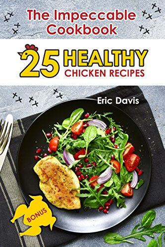 The Impeccable Cookbook: 25 Healthy Chicken Recipes by Eric Davis