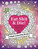 Eat Shit & Die: An adult coloring book to help
