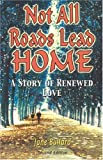 Not All Roads Lead Home, Jane Bullard, 0970845111