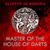 Master of the House of Darts: Obsidian and Blood, Book 3 | Aliette de Bodard