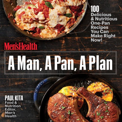 A Man, A Pan, A Plan: 100 Delicious & Nutritious One-Pan Recipes You Can Make Right Now! cover