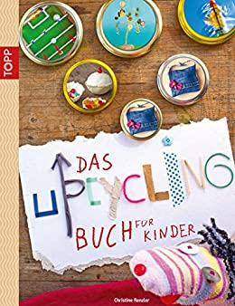 Das Upcycling-Buch für Kinder (German Edition)