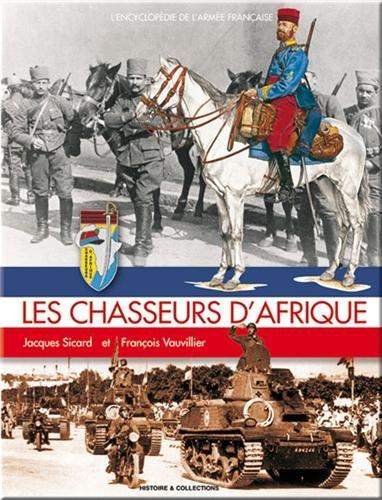 Les Chasseurs d'Afrique (L'Encyclopedie de L'Armee Francaise)