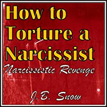 How to Torture a Narcissist: Narcissistic Revenge: Transcend Mediocrity, Book 203 Audiobook by J.B. Snow Narrated by D Gaunt