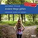 Andere Wege gehen: Lebensmuster verstehen und verändern Hörbuch von Laura Seebauer, Gitta Jacob Gesprochen von: Dominik Jäckel