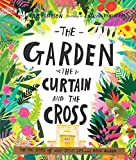Garden, The Curtain And The Cross, The: The true story of why Jesus died an