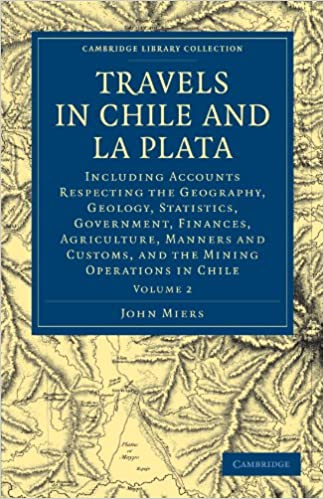 Book Travels in Chile and La Plata, Volume 2: Including Accounts Respecting the Geography, Geology, Statistics, Government, Finances, Agriculture, Manners ... Library Collection - Latin American Studies)