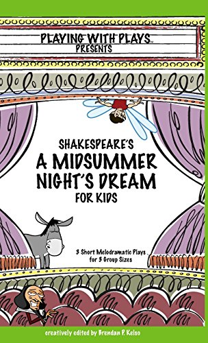 Shakespeare's a Midsummer Night's Dream for Kids: 3 Short Melodramatic Plays for 3 Group Sizes (Playing with Plays) (Short Plays For Kids compare prices)