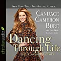 Dancing Through Life: Steps of Courage and Conviction Audiobook by Candace Cameron Bure, Erin Davis Narrated by Candace Cameron Bure