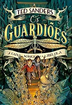 Os guardiões - A caixa mágica e a libélula por [Sanders, Ted]
