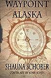 Waypoint Alaska, Shauna Schober, 1463716729