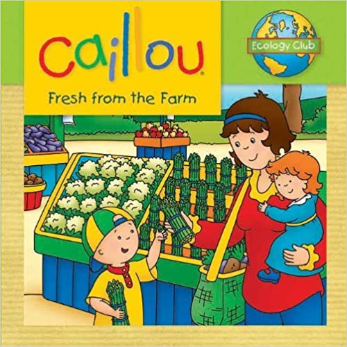 Book Caillou: Fresh from the Farm: Ecology Club by Kim Thompson (2013-04-01)