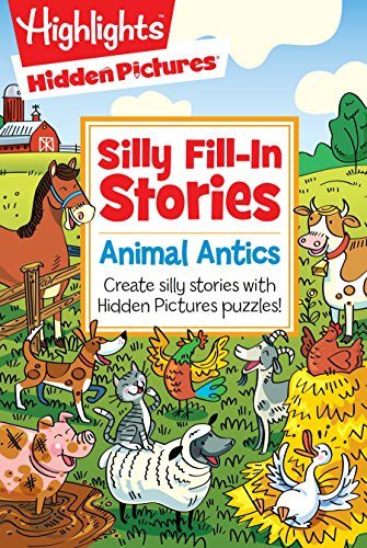 Animal Antics: Create silly stories with Hidden Pictures puzzles! (Highlights Hidden Pictures Silly Fill-In Stories)