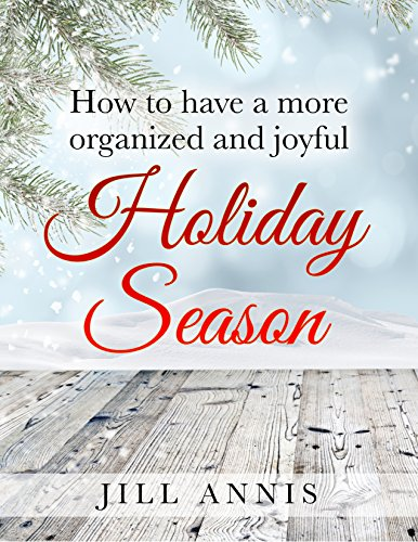 How to Have a More Organized and Joyful Holiday Season by [Annis, Jill]