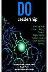 """Do Leadership: A Step by Step Guide to """"Doing"""" Thought Leadership for Solopreneurs & Small Business Owners Paperback"""