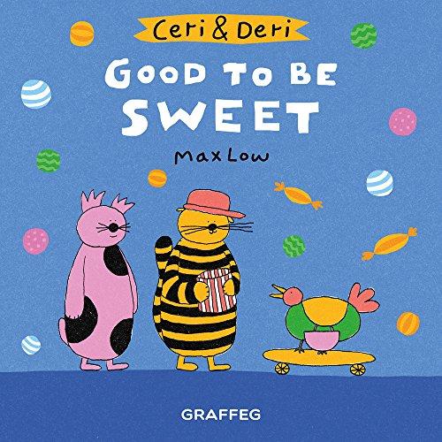 Good To Be Sweet (Ceri & Deri)