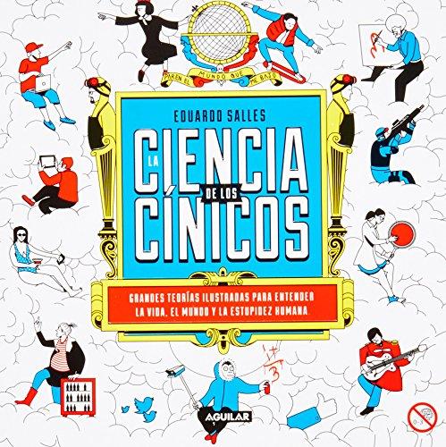 La ciencia de los cínicos: Grandes teorías ilustradas para entender la vida, el mundo y la...