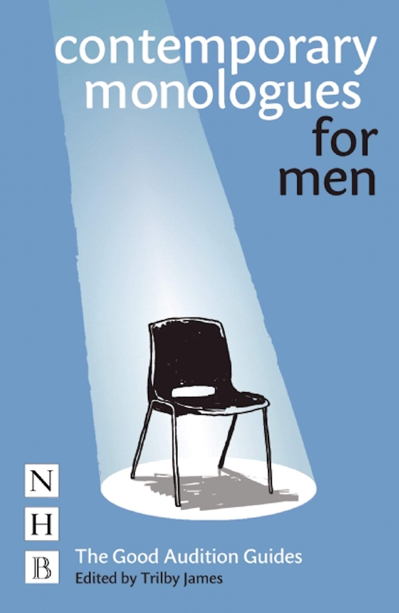 Contemporary Monologues for Men NHB Good Audition Guides The Good Audition  Guides: Amazon.co.uk: Trilby James: Books